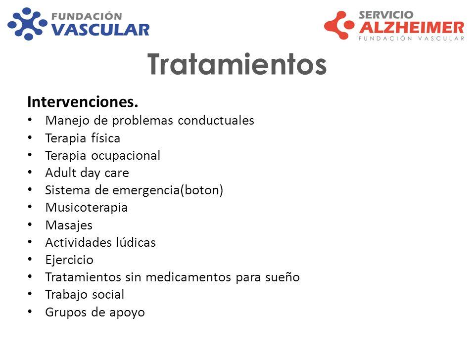 Tratamientos Intervenciones. Manejo de problemas conductuales Terapia física Terapia ocupacional Adult day care Sistema de emergencia(boton) Musicoter