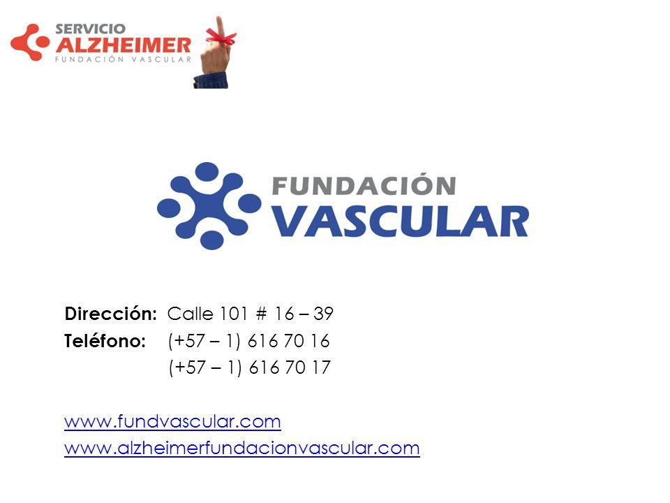Dirección: Calle 101 # 16 – 39 Teléfono: (+57 – 1) 616 70 16 (+57 – 1) 616 70 17 www.fundvascular.com www.alzheimerfundacionvascular.com