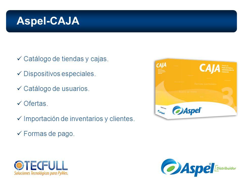 Catálogo de tiendas y cajas. Dispositivos especiales. Catálogo de usuarios. Ofertas. Importación de inventarios y clientes. Formas de pago. Aspel-CAJA