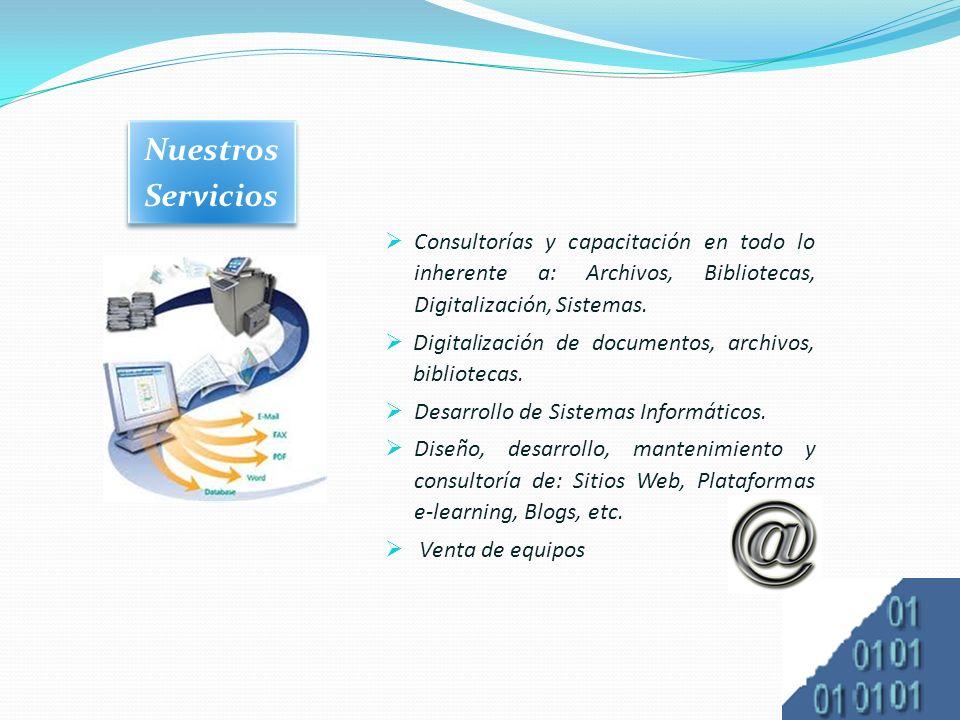 Consultorías y capacitación en todo lo inherente a: Archivos, Bibliotecas, Digitalización, Sistemas.