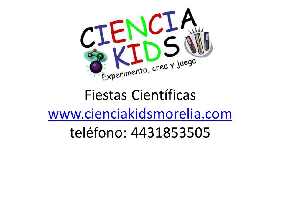 Fiestas Científicas www.cienciakidsmorelia.com teléfono: 4431853505 www.cienciakidsmorelia.com