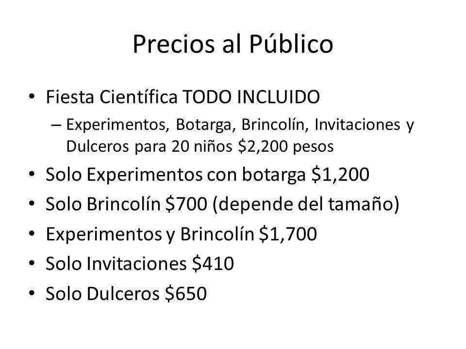 Precios al Público Fiesta Científica TODO INCLUIDO – Experimentos, Botarga, Brincolín, Invitaciones y Dulceros para 20 niños $2,200 pesos Solo Experim
