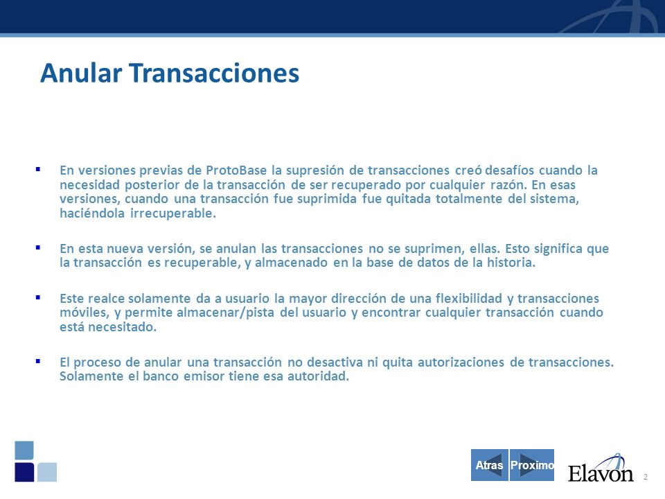 2 Anular Transacciones En versiones previas de ProtoBase la supresión de transacciones creó desafíos cuando la necesidad posterior de la transacción de ser recuperado por cualquier razón.