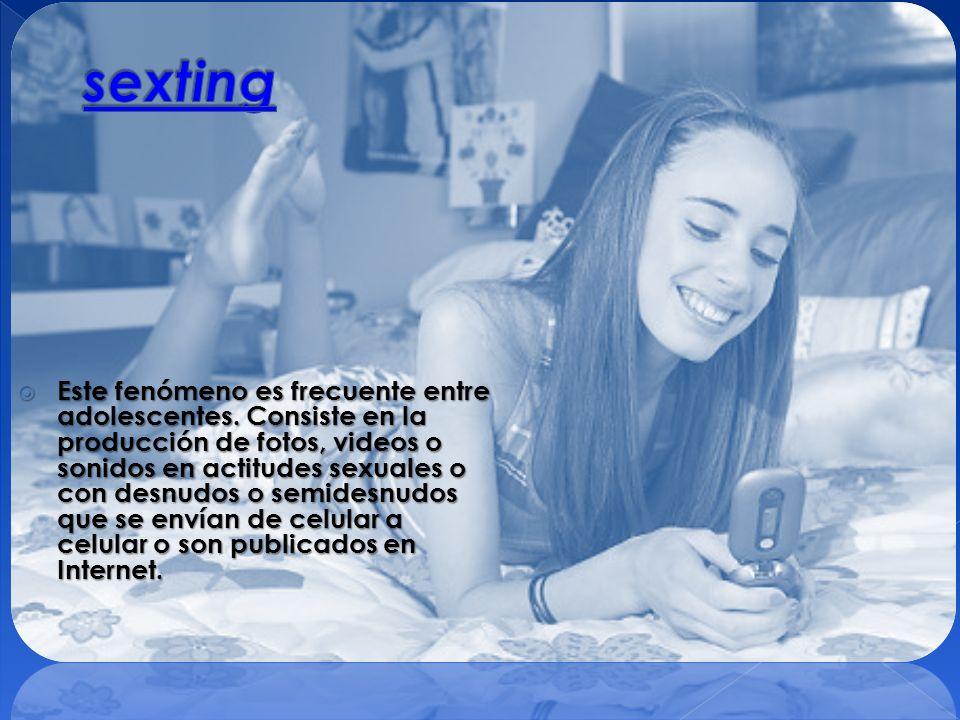 Este fenómeno es frecuente entre adolescentes. Consiste en la producción de fotos, videos o sonidos en actitudes sexuales o con desnudos o semidesnudo