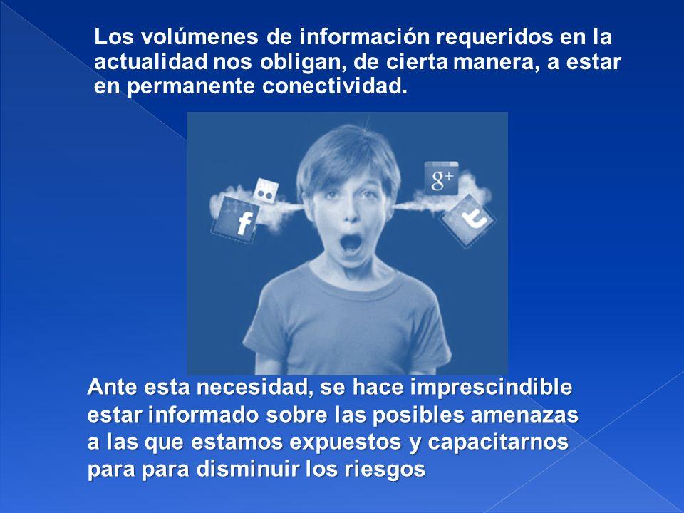 Los volúmenes de información requeridos en la actualidad nos obligan, de cierta manera, a estar en permanente conectividad. Ante esta necesidad, se ha