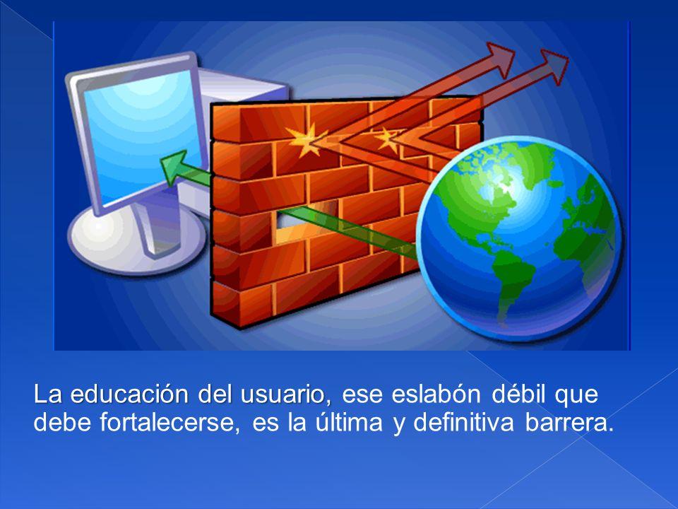 La educación del usuario, La educación del usuario, ese eslabón débil que debe fortalecerse, es la última y definitiva barrera.