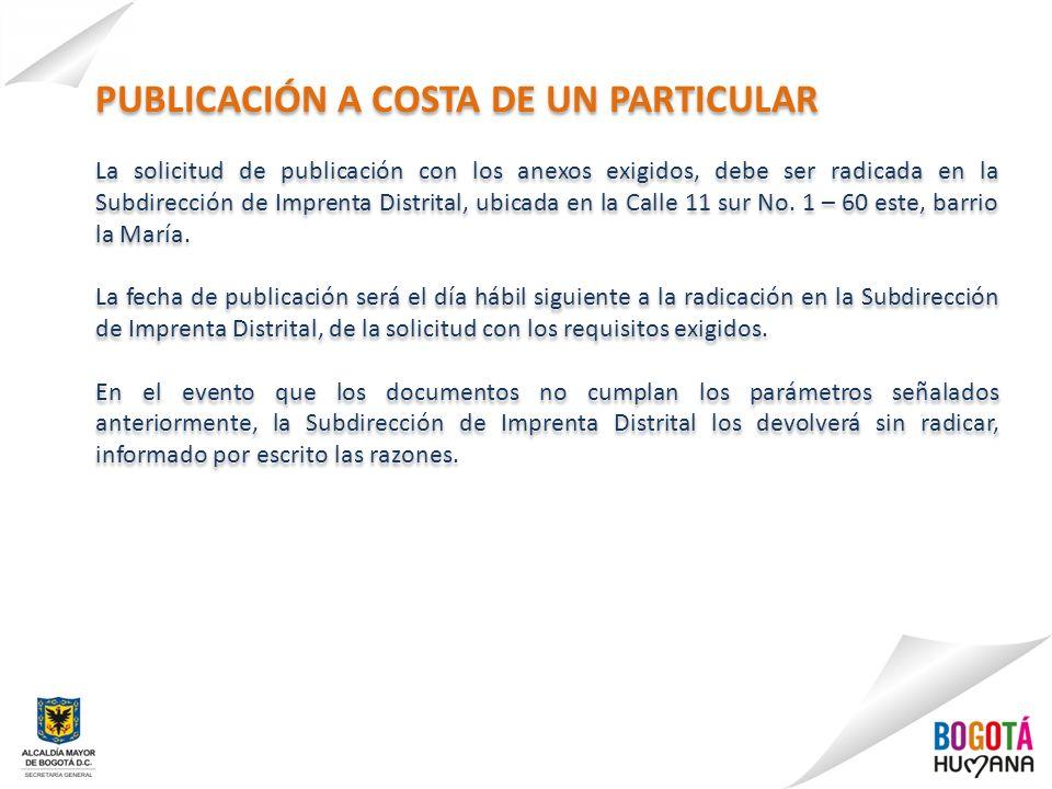 La solicitud de publicación con los anexos exigidos, debe ser radicada en la Subdirección de Imprenta Distrital, ubicada en la Calle 11 sur No.