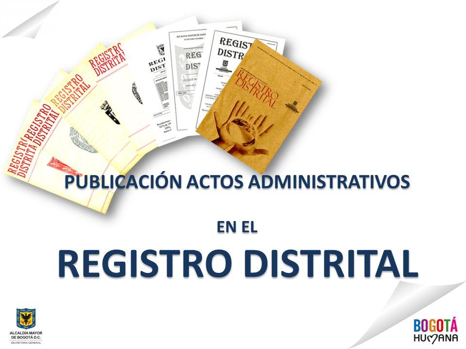PUBLICACIÓN ACTOS ADMINISTRATIVOS EN EL REGISTRO DISTRITAL PUBLICACIÓN ACTOS ADMINISTRATIVOS EN EL REGISTRO DISTRITAL