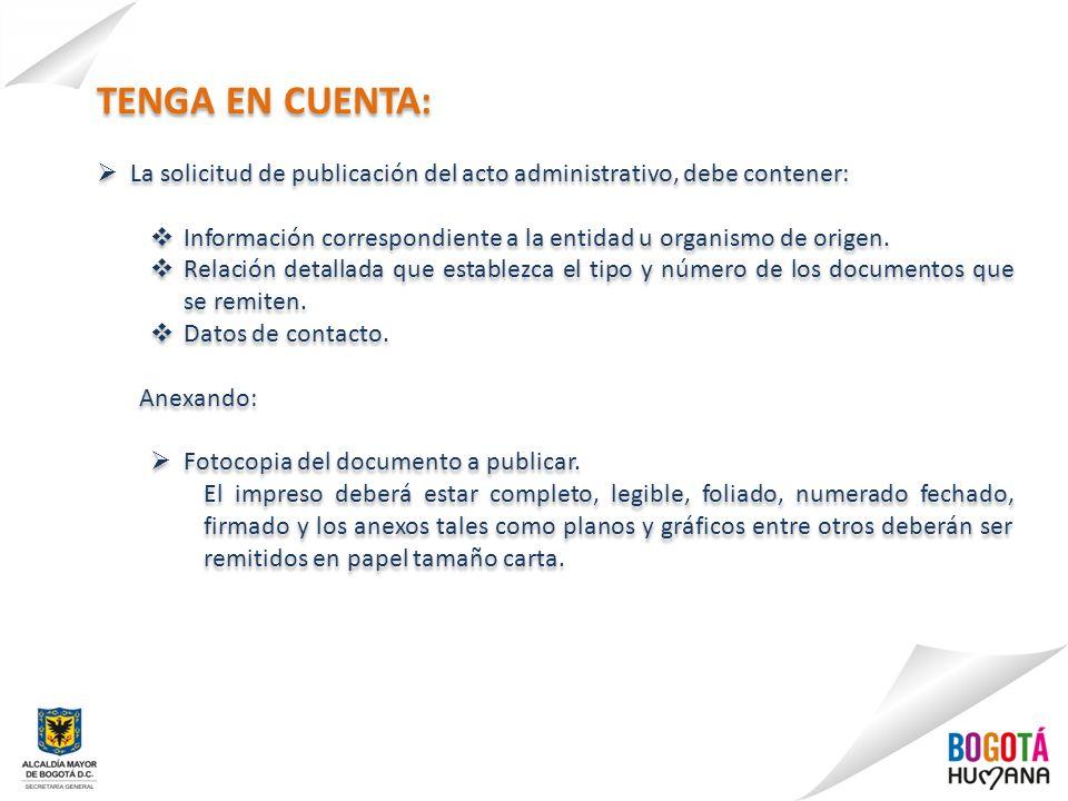TENGA EN CUENTA: La solicitud de publicación del acto administrativo, debe contener: Información correspondiente a la entidad u organismo de origen.