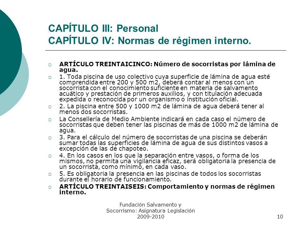 CAPÍTULO III: Personal CAPÍTULO IV: Normas de régimen interno. ARTÍCULO TREINTAICINCO: Número de socorristas por lámina de agua. 1. Toda piscina de us