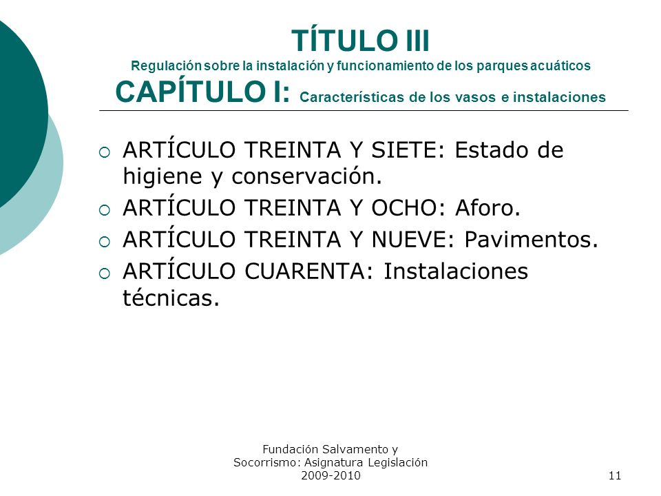 TÍTULO III Regulación sobre la instalación y funcionamiento de los parques acuáticos CAPÍTULO I: Características de los vasos e instalaciones ARTÍCULO
