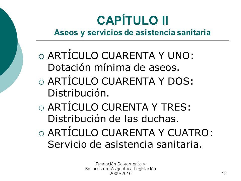 CAPÍTULO II Aseos y servicios de asistencia sanitaria ARTÍCULO CUARENTA Y UNO: Dotación mínima de aseos. ARTÍCULO CUARENTA Y DOS: Distribución. ARTÍCU
