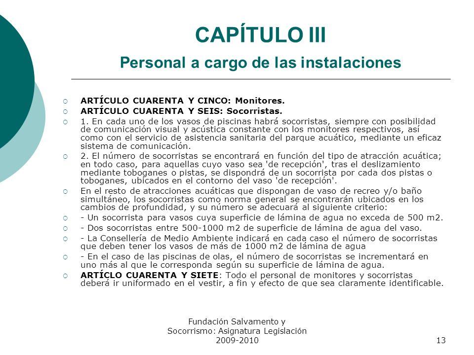 CAPÍTULO III Personal a cargo de las instalaciones ARTÍCULO CUARENTA Y CINCO: Monitores. ARTÍCULO CUARENTA Y SEIS: Socorristas. 1. En cada uno de los