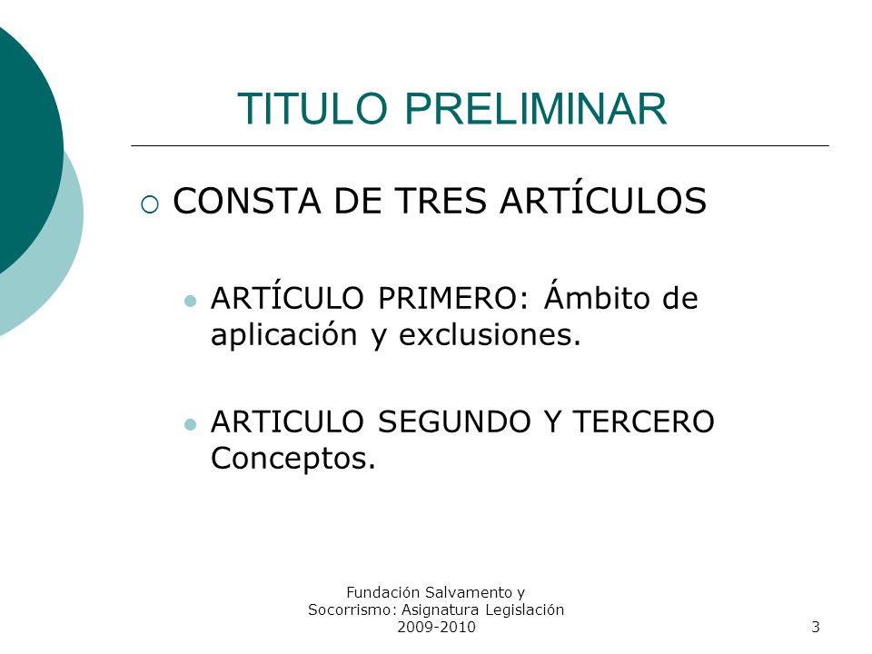 TITULO PRELIMINAR CONSTA DE TRES ARTÍCULOS ARTÍCULO PRIMERO: Ámbito de aplicación y exclusiones. ARTICULO SEGUNDO Y TERCERO Conceptos. 3 Fundación Sal
