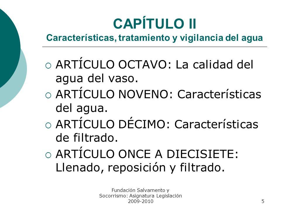 CAPÍTULO II Características, tratamiento y vigilancia del agua ARTÍCULO OCTAVO: La calidad del agua del vaso. ARTÍCULO NOVENO: Características del agu