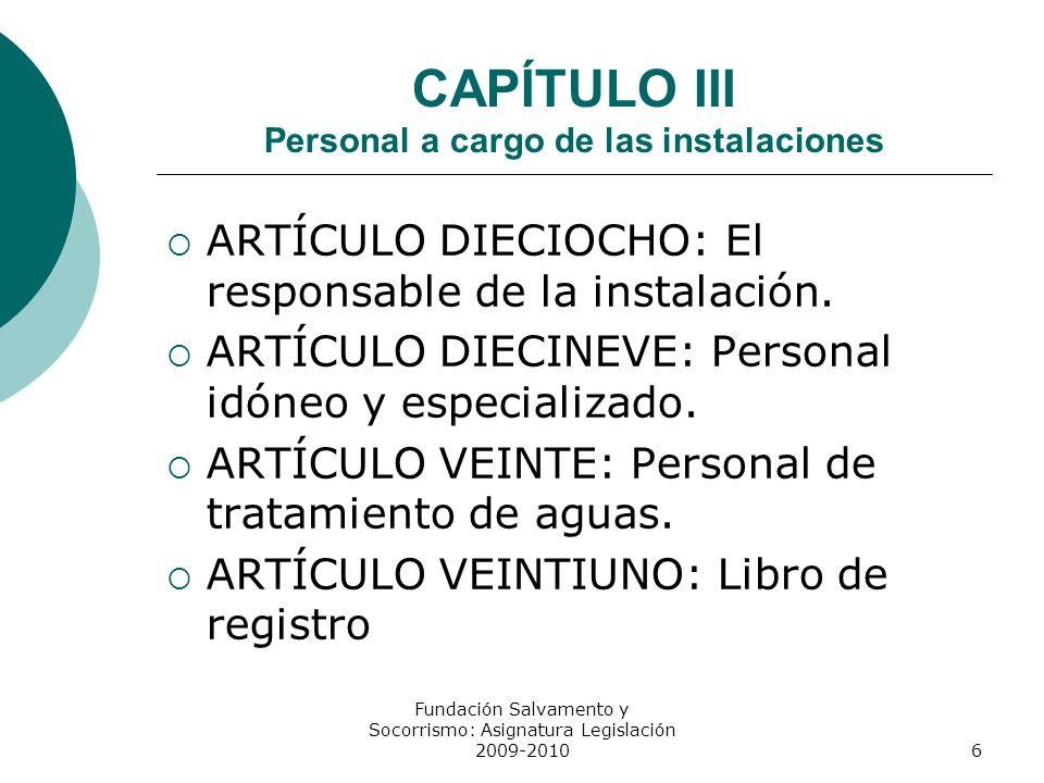 CAPÍTULO III Personal a cargo de las instalaciones ARTÍCULO DIECIOCHO: El responsable de la instalación. ARTÍCULO DIECINEVE: Personal idóneo y especia