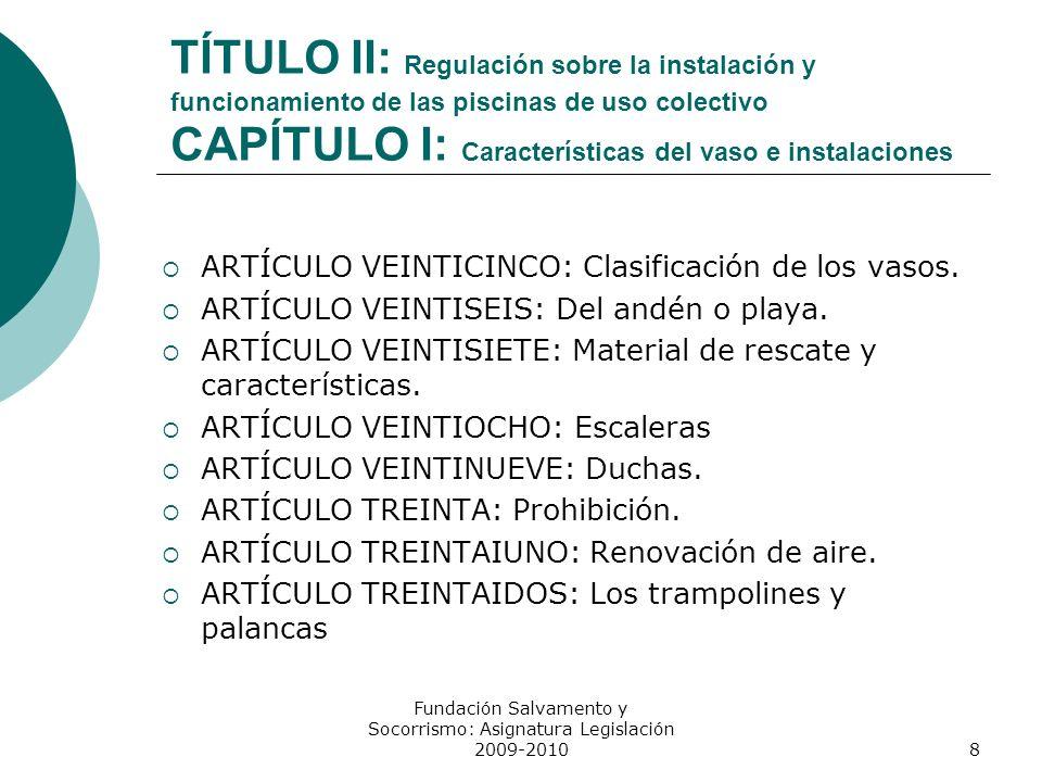 TÍTULO II: Regulación sobre la instalación y funcionamiento de las piscinas de uso colectivo CAPÍTULO I: Características del vaso e instalaciones ARTÍ