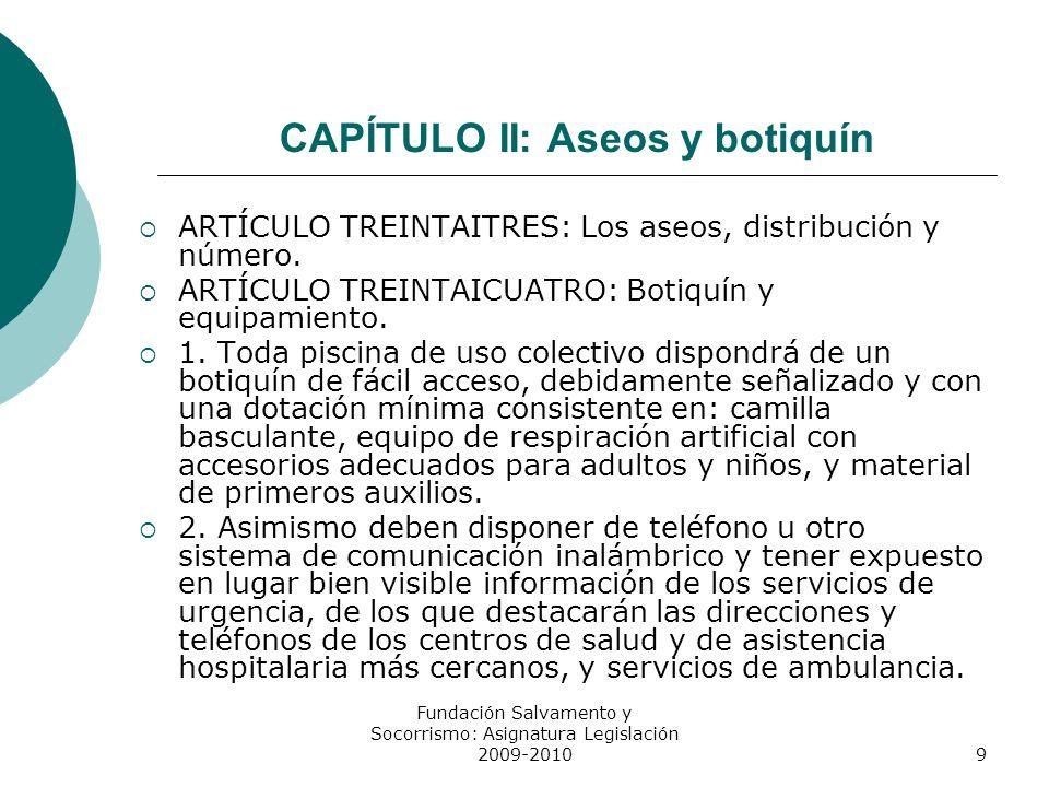 CAPÍTULO II: Aseos y botiquín ARTÍCULO TREINTAITRES: Los aseos, distribución y número. ARTÍCULO TREINTAICUATRO: Botiquín y equipamiento. 1. Toda pisci