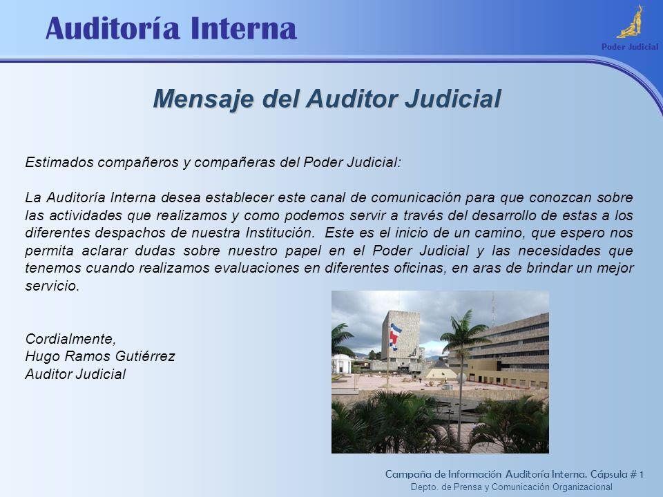Auditoría Interna Mensaje del Auditor Judicial Estimados compañeros y compañeras del Poder Judicial: La Auditoría Interna desea establecer este canal