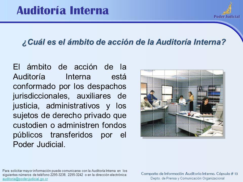 Auditoría Interna Poder Judicial Depto. de Prensa y Comunicación Organizacional ¿Cuál es el ámbito de acción de la Auditoría Interna? Campaña de Infor