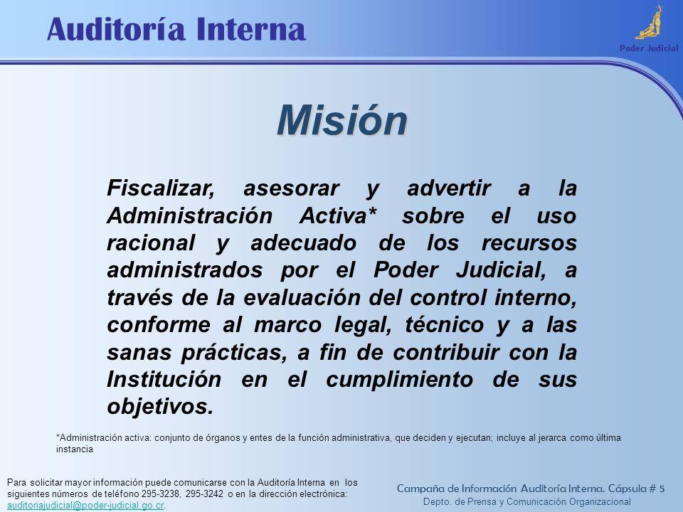 Auditoría Interna Misión Poder Judicial Fiscalizar, asesorar y advertir a la Administración Activa* sobre el uso racional y adecuado de los recursos a