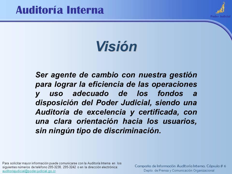 Auditoría Interna Visión Poder Judicial Ser agente de cambio con nuestra gestión para lograr la eficiencia de las operaciones y uso adecuado de los fo