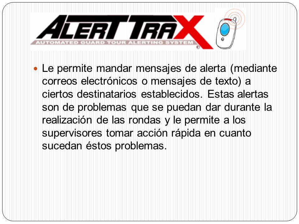 Le permite mandar mensajes de alerta (mediante correos electrónicos o mensajes de texto) a ciertos destinatarios establecidos. Estas alertas son de pr