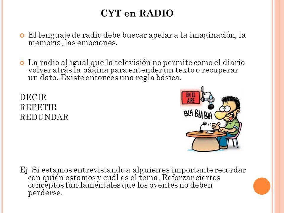 El lenguaje de radio debe buscar apelar a la imaginación, la memoria, las emociones. La radio al igual que la televisión no permite como el diario vol