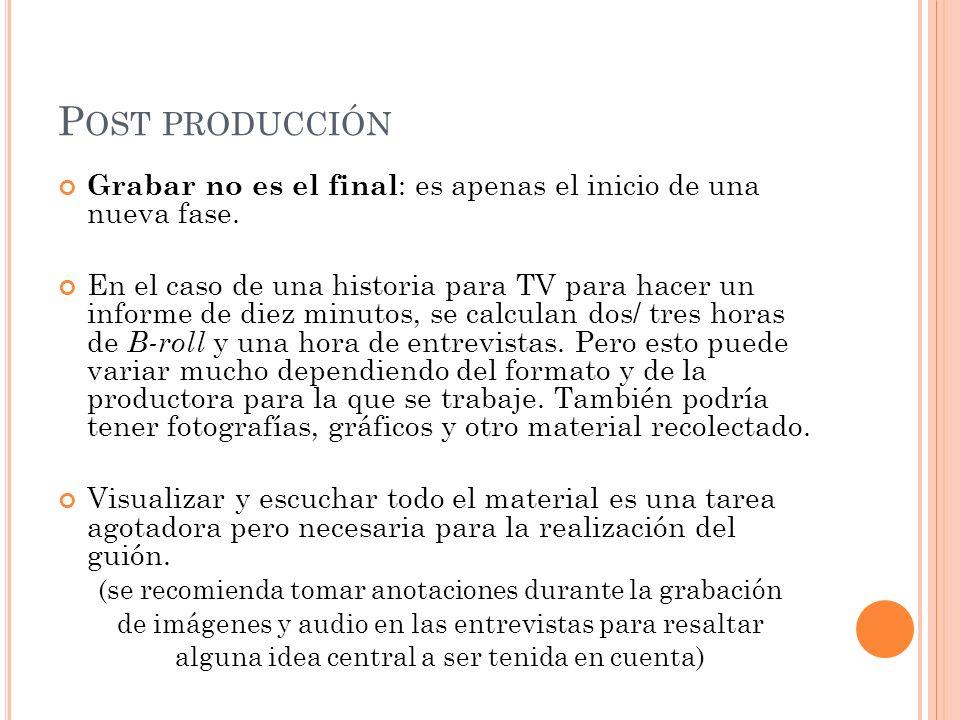 P OST PRODUCCIÓN Grabar no es el final : es apenas el inicio de una nueva fase. En el caso de una historia para TV para hacer un informe de diez minut