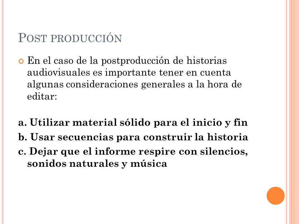 P OST PRODUCCIÓN En el caso de la postproducción de historias audiovisuales es importante tener en cuenta algunas consideraciones generales a la hora