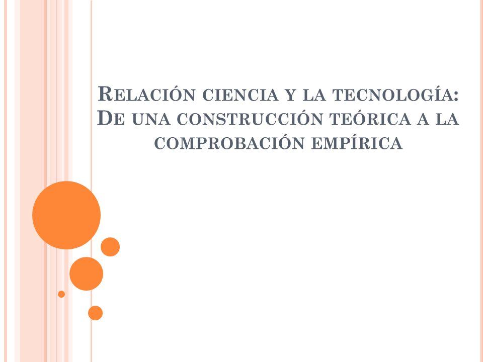 R ELACIÓN CIENCIA Y LA TECNOLOGÍA : D E UNA CONSTRUCCIÓN TEÓRICA A LA COMPROBACIÓN EMPÍRICA
