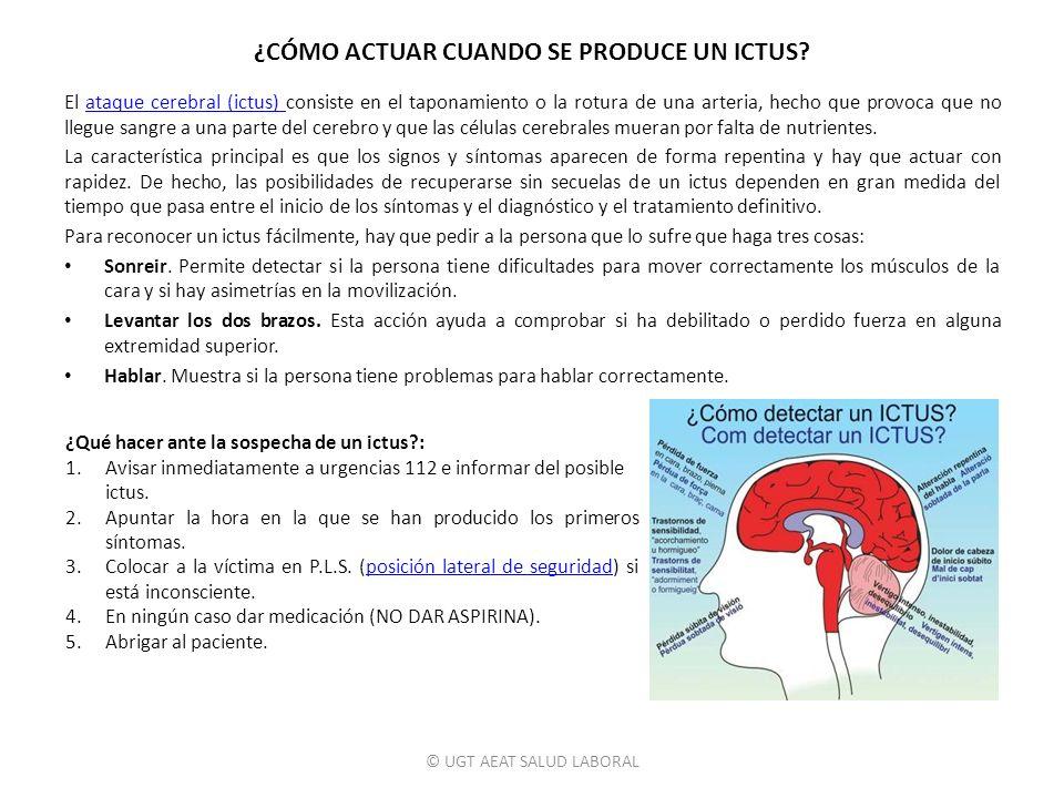 ¿CÓMO ACTUAR CUANDO SE PRODUCE UN ICTUS? El ataque cerebral (ictus) consiste en el taponamiento o la rotura de una arteria, hecho que provoca que no l
