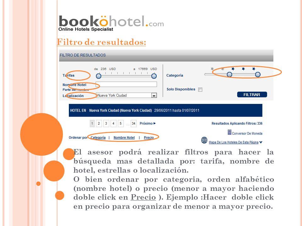 Filtro de resultados: El asesor podrá realizar filtros para hacer la búsqueda mas detallada por: tarifa, nombre de hotel, estrellas o localización. O