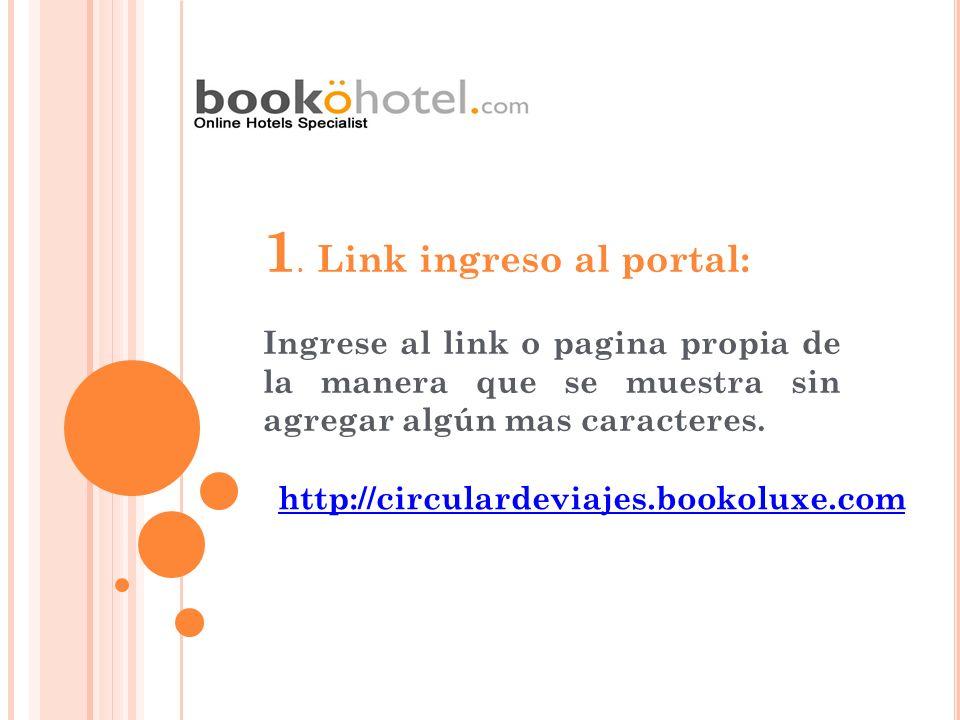 1. Link ingreso al portal: Ingrese al link o pagina propia de la manera que se muestra sin agregar algún mas caracteres. http://circulardeviajes.booko