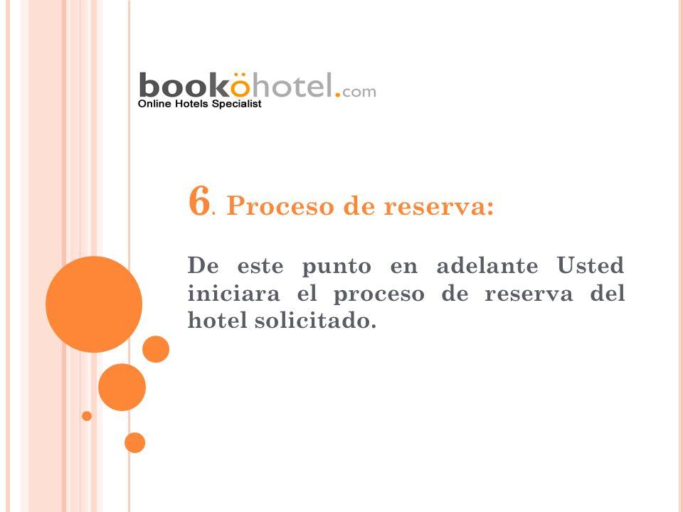 6. Proceso de reserva: De este punto en adelante Usted iniciara el proceso de reserva del hotel solicitado.