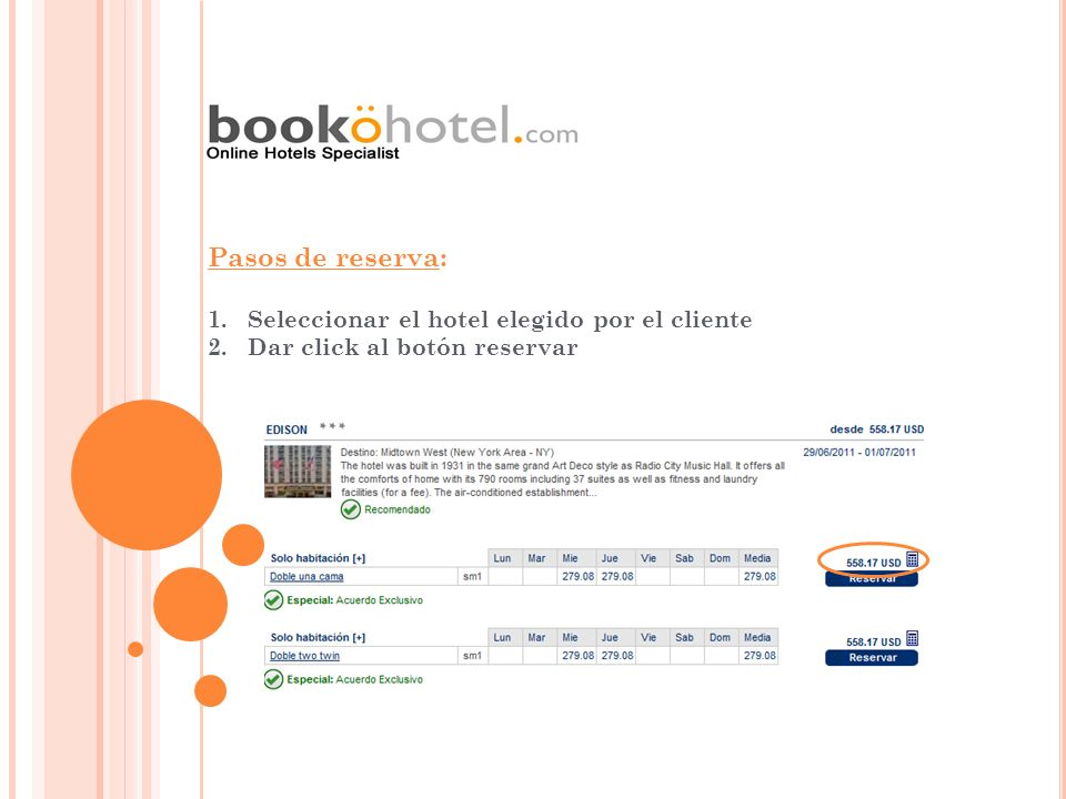 Pasos de reserva: 1.Seleccionar el hotel elegido por el cliente 2.Dar click al botón reservar