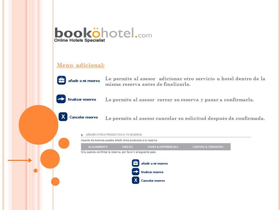 Menu adicional: Le permite al asesor adicionar otro servicio u hotel dentro de la misma reserva antes de finalizarla. Le permite al asesor cerrar su r