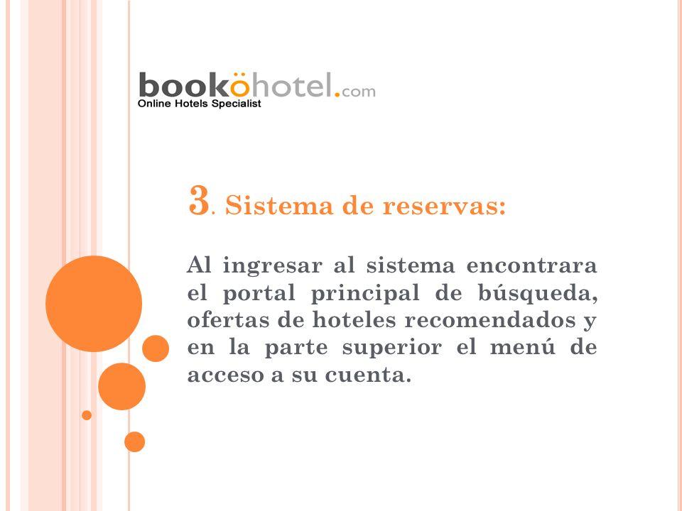 3. Sistema de reservas: Al ingresar al sistema encontrara el portal principal de búsqueda, ofertas de hoteles recomendados y en la parte superior el m