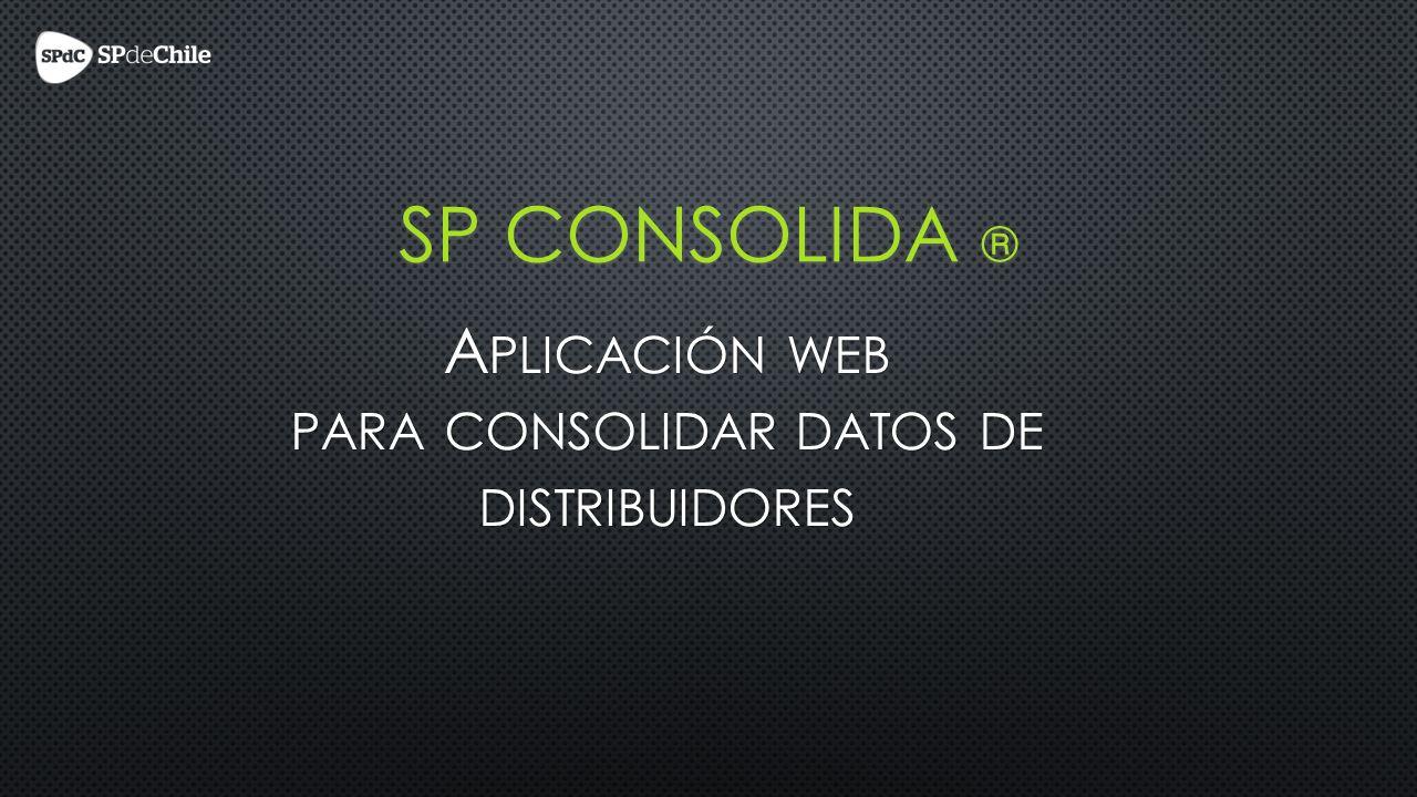 A PLICACIÓN WEB PARA CONSOLIDAR DATOS DE DISTRIBUIDORES SP CONSOLIDA ®