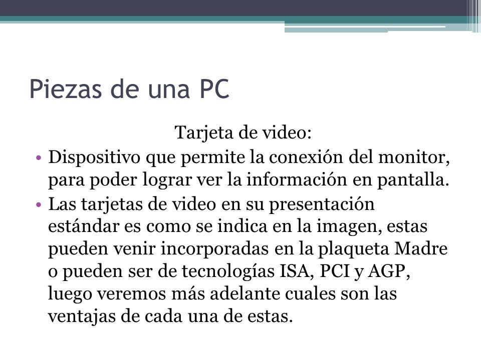 Piezas de una PC Tarjeta de video: Dispositivo que permite la conexión del monitor, para poder lograr ver la información en pantalla.