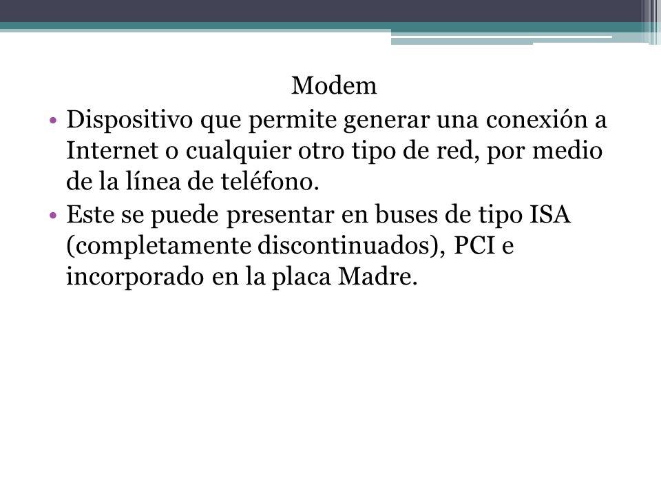 Modem Dispositivo que permite generar una conexión a Internet o cualquier otro tipo de red, por medio de la línea de teléfono.