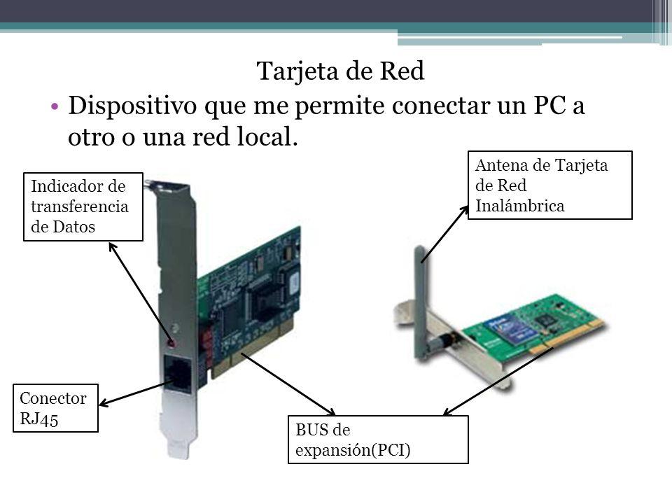 Tarjeta de Red Dispositivo que me permite conectar un PC a otro o una red local.