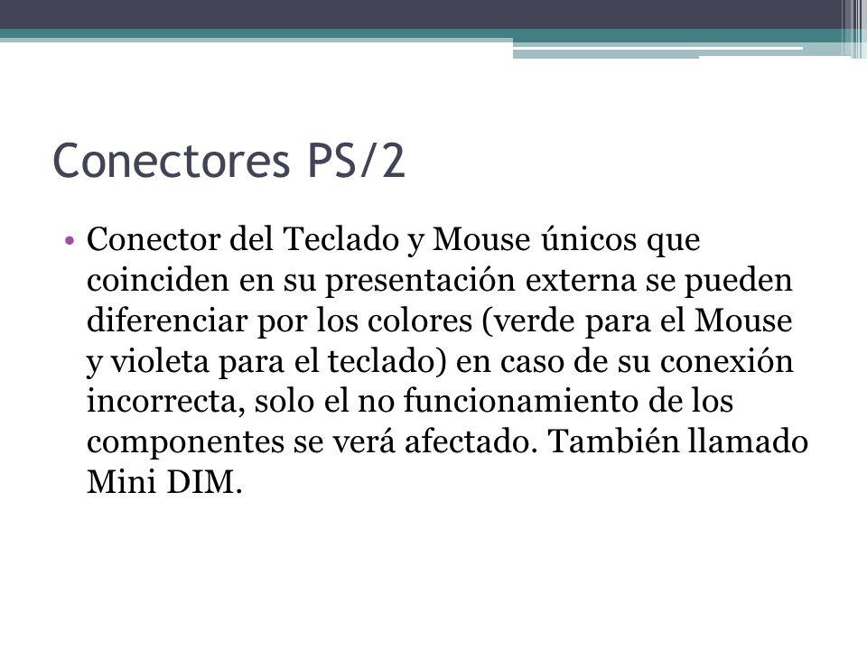Conectores PS/2 Conector del Teclado y Mouse únicos que coinciden en su presentación externa se pueden diferenciar por los colores (verde para el Mouse y violeta para el teclado) en caso de su conexión incorrecta, solo el no funcionamiento de los componentes se verá afectado.