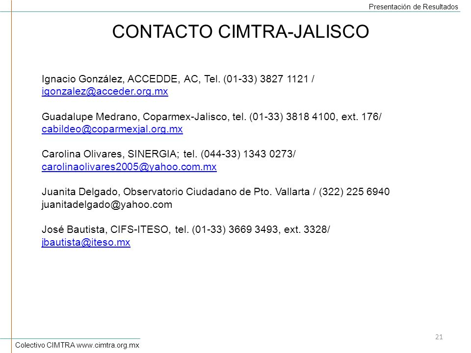 Colectivo CIMTRA www.cimtra.org.mx Presentación de Resultados 21 CONTACTO CIMTRA-JALISCO Ignacio González, ACCEDDE, AC, Tel.