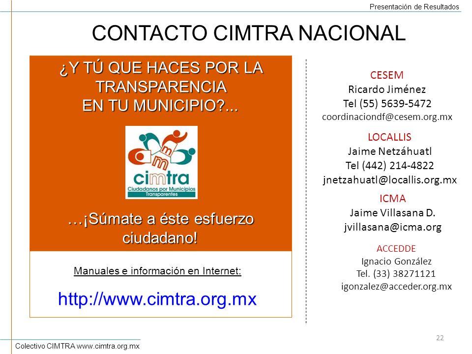 Colectivo CIMTRA www.cimtra.org.mx Presentación de Resultados 22 Manuales e información en Internet: http://www.cimtra.org.mx CESEM Ricardo Jiménez Tel (55) 5639-5472 coordinaciondf@cesem.org.mx ICMA Jaime Villasana D.