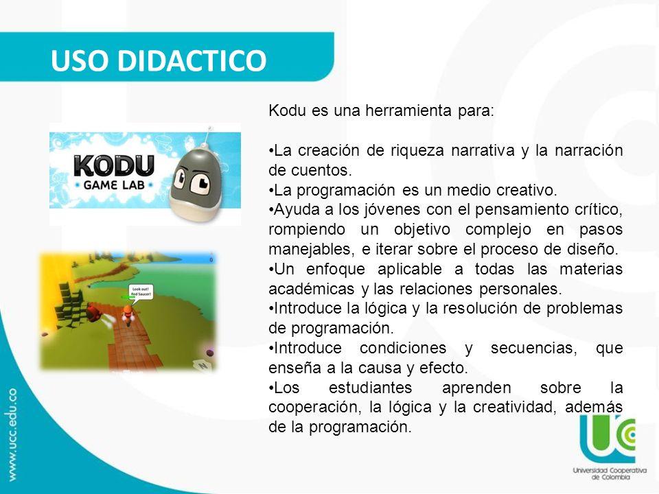 USO DIDACTICO Kodu es una herramienta para: La creación de riqueza narrativa y la narración de cuentos. La programación es un medio creativo. Ayuda a