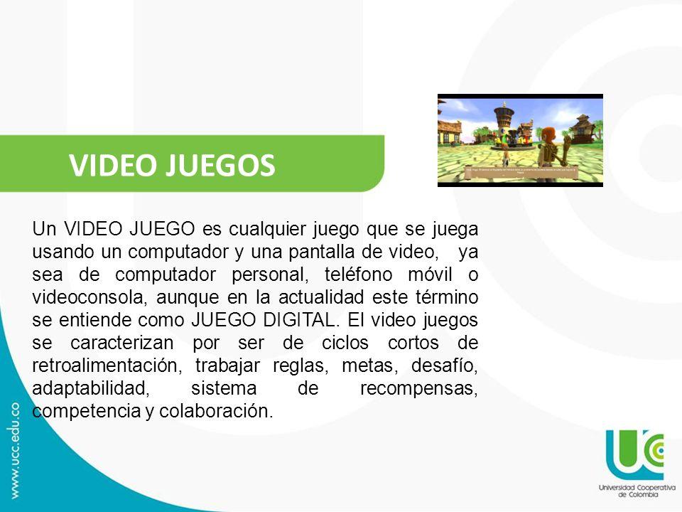 VIDEO JUEGOS Un VIDEO JUEGO es cualquier juego que se juega usando un computador y una pantalla de video, ya sea de computador personal, teléfono móvi