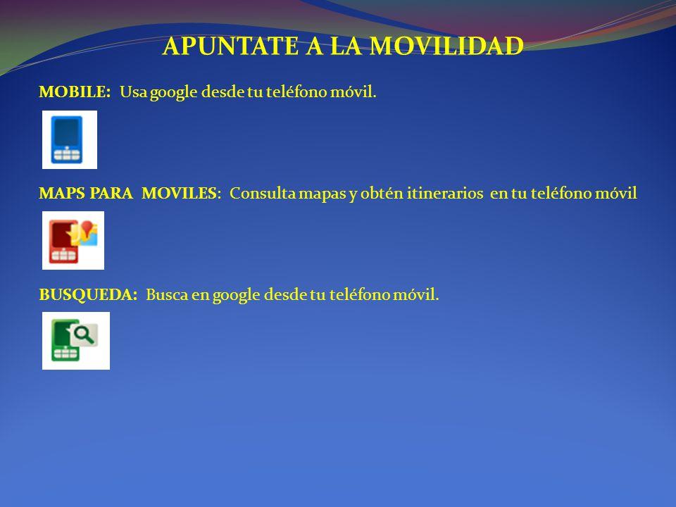 APUNTATE A LA MOVILIDAD MOBILE: Usa google desde tu teléfono móvil.