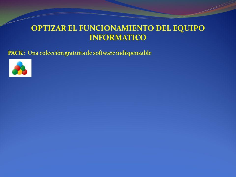 OPTIZAR EL FUNCIONAMIENTO DEL EQUIPO INFORMATICO PACK: Una colección gratuita de software indispensable