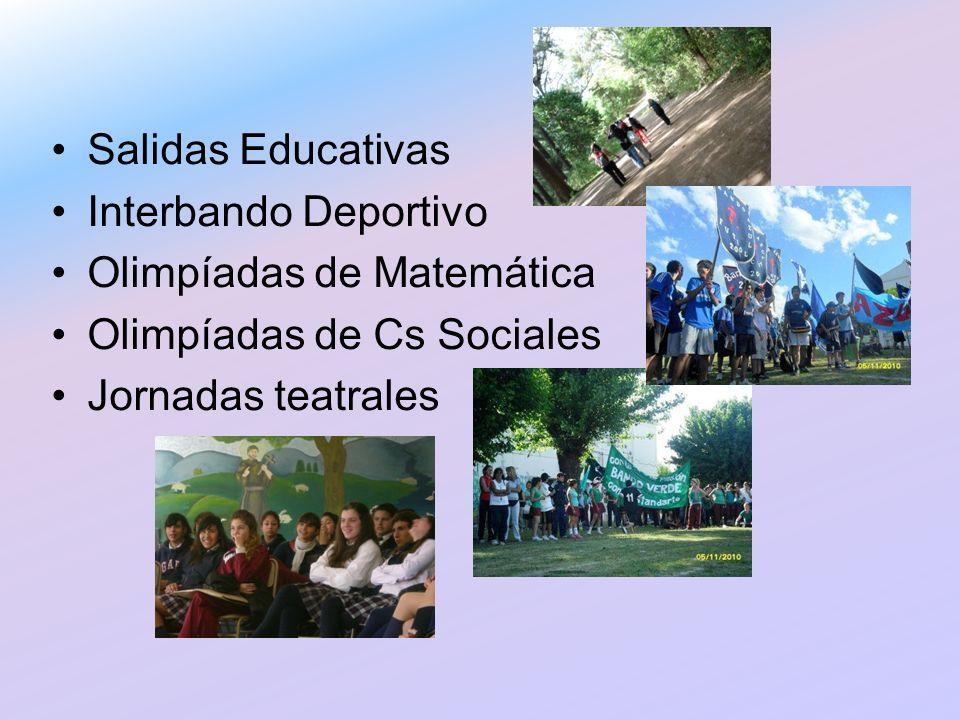 Salidas Educativas Interbando Deportivo Olimpíadas de Matemática Olimpíadas de Cs Sociales Jornadas teatrales